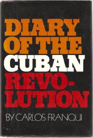 Diary of the Cuban Revolution by Elaine Kerrigan, Georgette Felix, Phyllis Freeman, Hardie St. Martin, Carlos Franqui