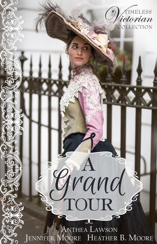 A Grand Tour by Heather B. Moore, Anthea Lawson, Jennifer Moore