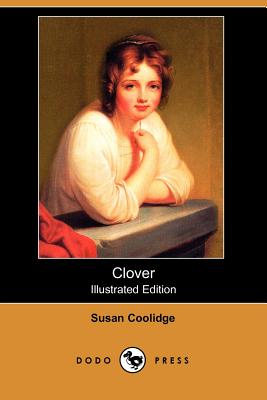Clover (Illustrated Edition) (Dodo Press) by Susan Coolidge