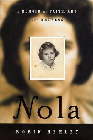 Nola: A Memoir of Faith, Art, and Madness by Robin Hemley
