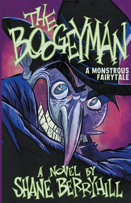 The Boogeyman: A Monstrous Fairy Tale by Shane Berryhill