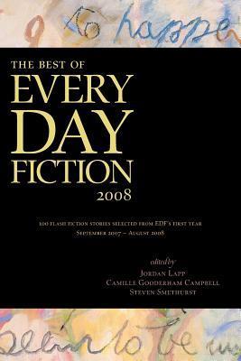 The Best of Every Day Fiction 2008 by Camille Gooderham Campbell, Steven Smethurst, Jordan Lapp, Heidi Ruby Miller, K.J. Kabza, Bill Ward, Alexander Burns