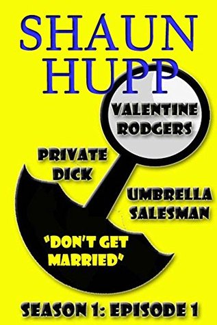 Valentine Rodgers: Private Dick / Umbrella Salesman: Season 1: Episode 1 Don\'t Get Married by Shaun Hupp