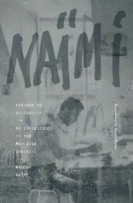 Freedom in Solidarity: My Experiences in the May 1968 Uprising by Kadour Naïmi