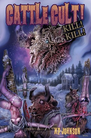 Cattle Cult! Kill! Kill! by M.P. Johnson