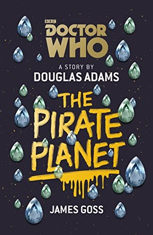 Doctor Who: The Pirate Planet by Douglas Adams, James Goss