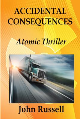 Accidental Consequences: A John Russell Thriller by John Russell