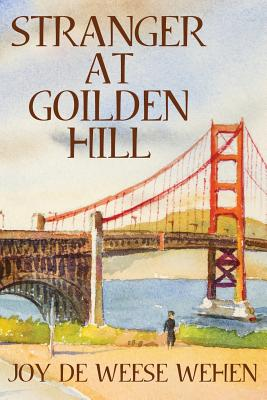 Stranger at Golden Hill by Joy Deweese Wehen