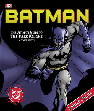 Batman: The Ultimate Guide to the Dark Knight by Scott Beatty