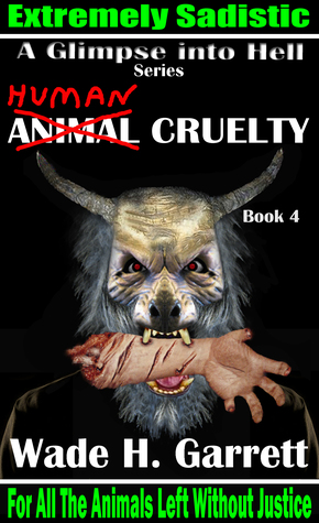 Human Cruelty: An Extreme Horror Novel (A Glimpse into Hell, #4) by Wade H. Garrett