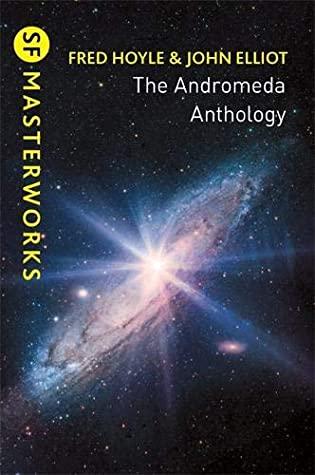 The Andromeda Anthology by Fred Hoyle, John Elliot