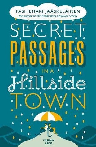 Secret Passages in a Hillside Town by Lola Rogers, Pasi Ilmari Jääskeläinen
