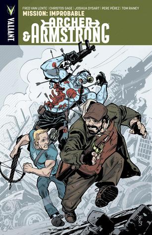 Archer & Armstrong, Volume 5: Mission: Improbable by Joshua Dysart, Christos Gage, Pere Pérez, Tom Raney, Fred Van Lente