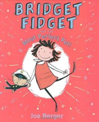 Bridget Fidget and The Most Perfect Pet by Joe Berger