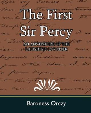 The First Sir Percy: an Adventure of the Laughing Cavalier by Emmuska Orczy