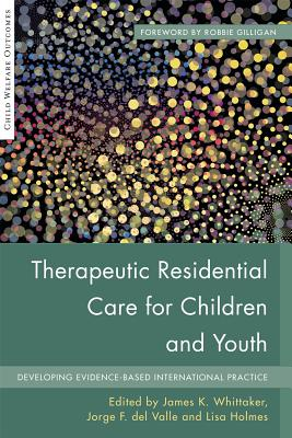 Therapeutic Residential Care for Children and Youth: Developing Evidence-Based International Practice by