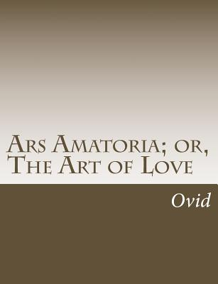 Ars Amatoria; or, The Art of Love by Ovid