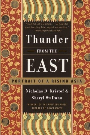 Thunder from the East: Portrait of a Rising Asia by Sheryl WuDunn, Nicholas D. Kristof
