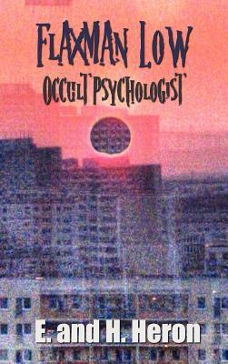 Flaxman Low, Occult Psychologist by Kate Prichard, H. Heron, E. Heron, Hesketh Hesketh-Prichard