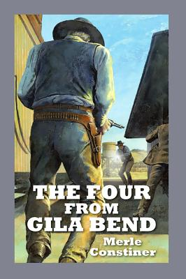 The Four from Gila Bend by Merle Constiner