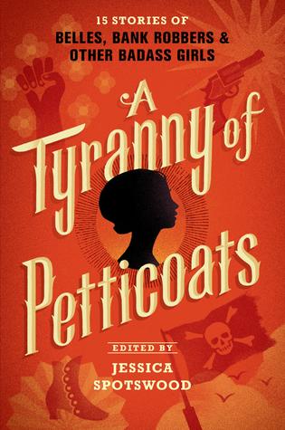 A Tyranny of Petticoats by Y.S. Lee, Marissa Meyer, Andrea Cremer, J. Anderson Coats, Marie Lu, Katherine Longshore, Jessica Spotswood, Kekla Magoon