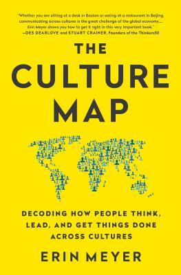 The Culture Map: Decoding How People Think, Lead, and Get Things Done Across Cultures by Erin Meyer