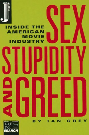 Sex Stupidity and Greed: Inside the American Movie Industry by Ian Grey