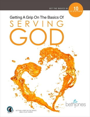 Getting a Grip on the Basics of Serving God by Beth Jones