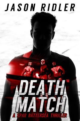 Death Match: A Spar Battersea Wrestling Thriller by Jason Ridler