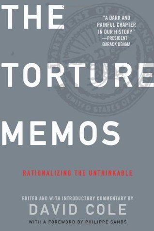 Torture Memos: Rationalizing the Unthinkable by David Cole