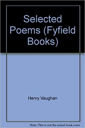Henry Vaughan: A Selection of His Poems by Henry Vaughan