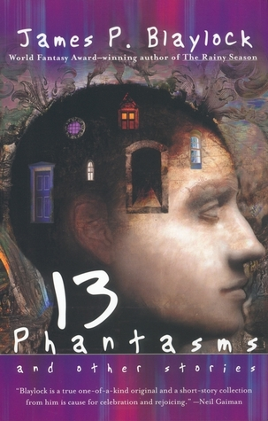 13 Phantasms and Other Stories by James P. Blaylock