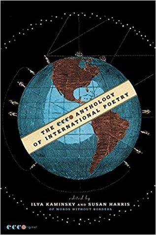 The Ecco Anthology of International Poetry by Ilya Kaminsky, Susan Harris