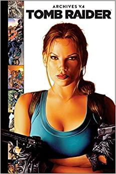 Tomb Raider Archives, Volume 4 by Fiona Kai Avery, Dan Jurgens, James Bonny