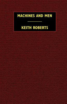 Machines and Men: 10 Science Fiction Stories by Keith Roberts