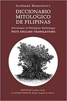 DICTIONARY OF PHILIPPINE MYTHOLOGY: (Diccionario Mitológico De Filipinas ) WITH ENGLISH TRANSLATIONS by Ferdinand Blumentritt, Jordan Clark