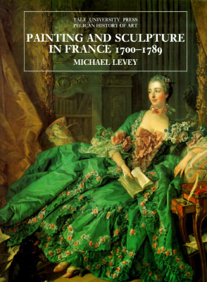 Painting and Sculpture in France 1700-1789 by Michael Levey
