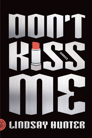 Don't Kiss Me: Stories by Lindsay Hunter