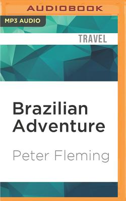 Brazilian Adventure: A Quest Into the Heart of the Amazon by Peter Fleming