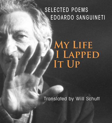 My Life, I Lapped It Up by Edoardo Sanguineti