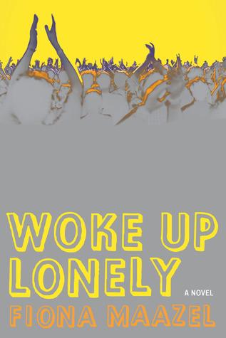 Woke Up Lonely by Fiona Maazel