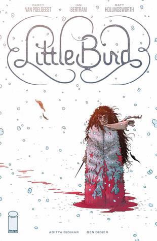 Little Bird: The Fight for Elder's Hope by Darcy Van Poelgeest, Ian Bertram