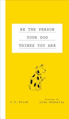 Be the Person Your Dog Thinks You Are by Liza Donnelly, C.J. Frick