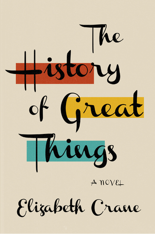 The History of Great Things by Elizabeth Crane