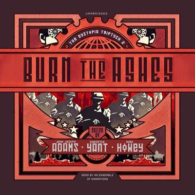 Burn the Ashes by John Joseph Adams, Christie Yant, Hugh Howey
