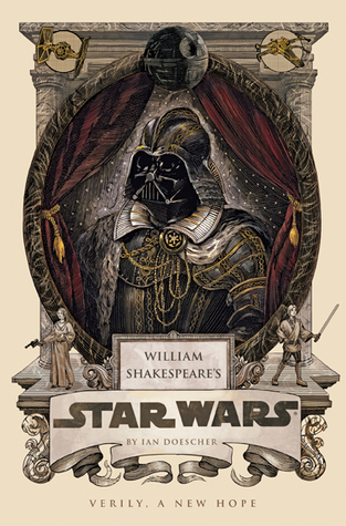 William Shakespeare's Star Wars: Verily, A New Hope by Ian Doescher