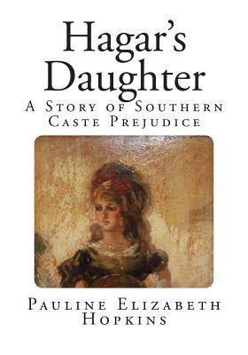 Hagar's Daughter: A Story of Southern Caste Prejudice by Pauline Elizabeth Hopkins