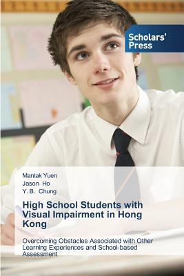 High School Students with Visual Impairment in Hong Kong by Jason Ho, Y. B. Chung, Mantak Yuen