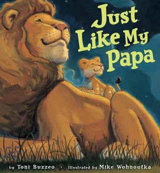 Just Like My Papa by Mike Wohnoutka, Toni Buzzeo