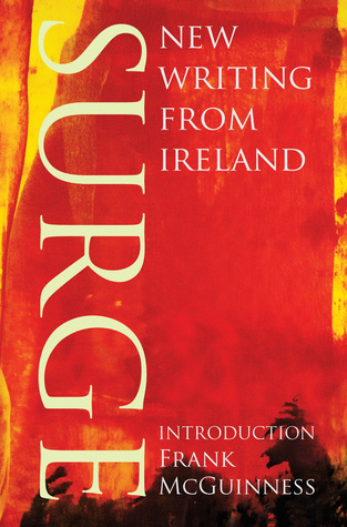 Surge: New Writing from Ireland by Mary Morrissy, Frank McGuinness, Gina Moxley, Darran McCann, Mike McCormack